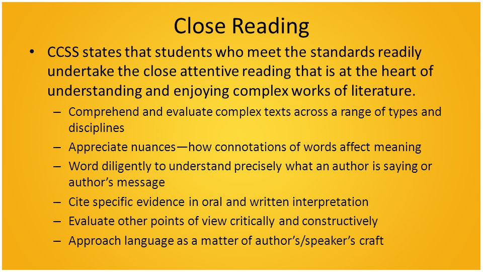 Close Reading CCSS states that students who meet the standards readily undertake the close attentive reading that is at the heart of understanding and