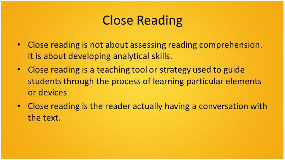 Close Reading Close reading is not about assessing reading comprehension.