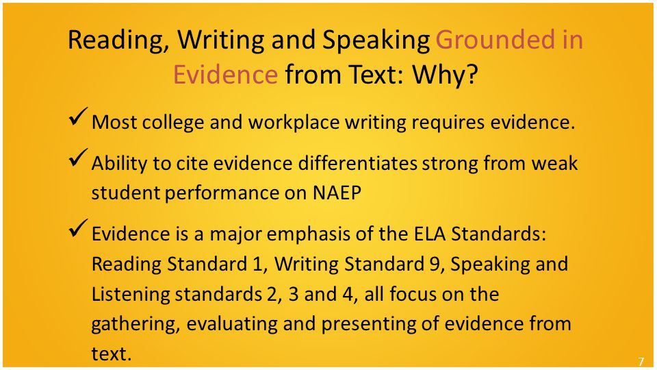 Reading, Writing and Speaking Grounded in Evidence from Text: Why? Most college and workplace writing requires evidence. Ability to cite evidence diff