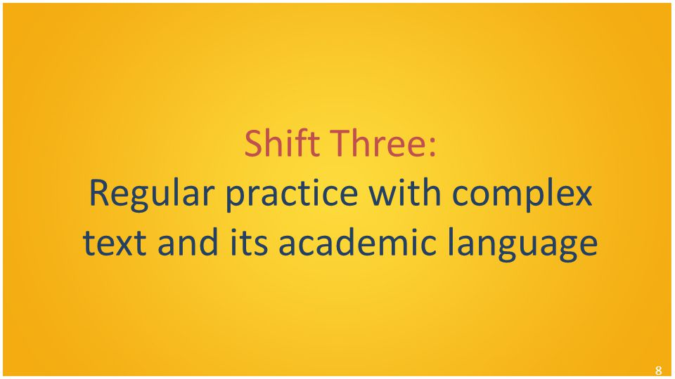 Shift Three: Regular practice with complex text and its academic language 8