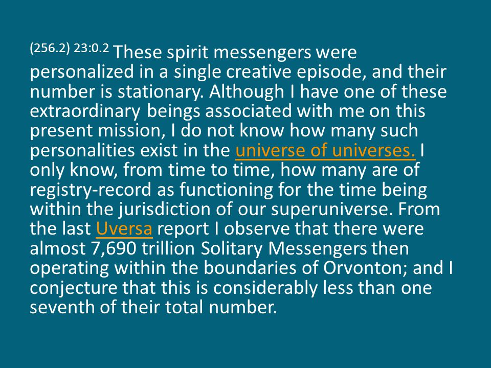 (256.2) 23:0.2 These spirit messengers were personalized in a single creative episode, and their number is stationary.