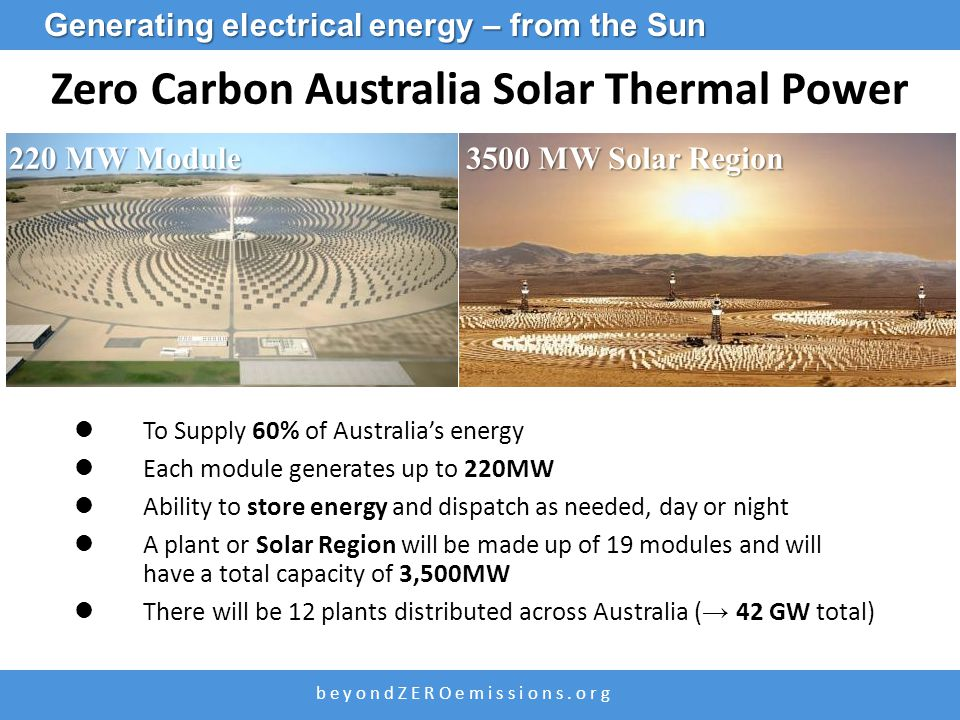 b e y o n d Z E R O e m i s s i o n s. o r g To Supply 60% of Australia's energy Each module generates up to 220MW Ability to store energy and dispatc