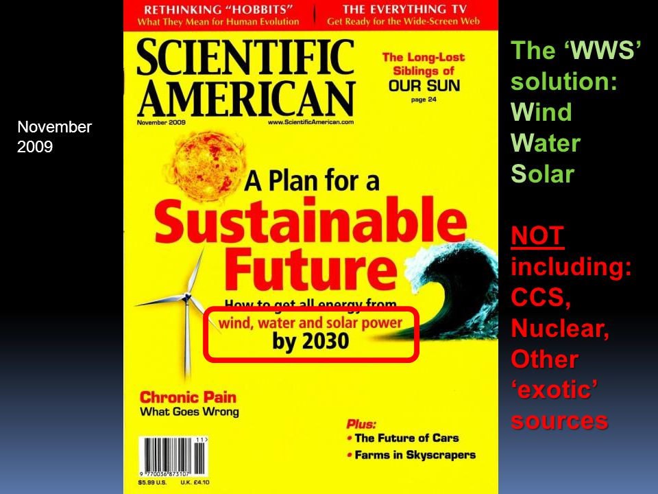November 2009 NOT including: CCS,Nuclear, Other 'exotic' sources The 'WWS' solution: Wind Water Solar