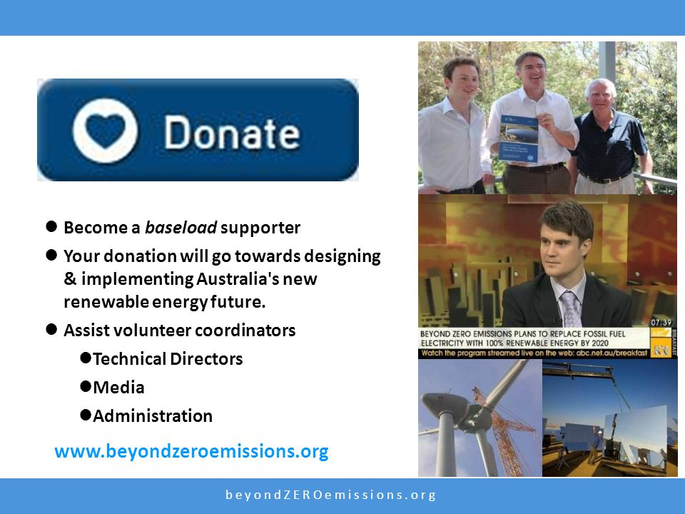 b e y o n d Z E R O e m i s s i o n s. o r g Become a baseload supporter Your donation will go towards designing & implementing Australia's new renewa