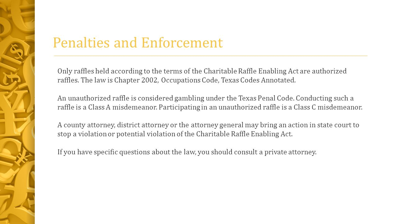 Penalties and Enforcement Only raffles held according to the terms of the Charitable Raffle Enabling Act are authorized raffles.