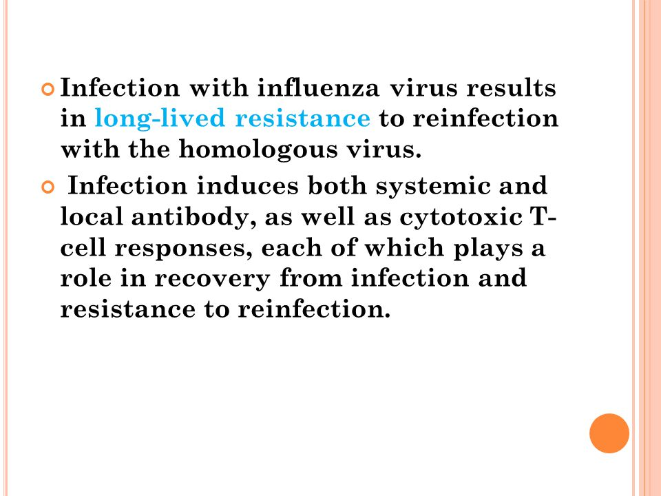 Infection with influenza virus results in long-lived resistance to reinfection with the homologous virus.