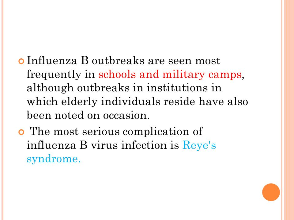 Influenza B outbreaks are seen most frequently in schools and military camps, although outbreaks in institutions in which elderly individuals reside have also been noted on occasion.