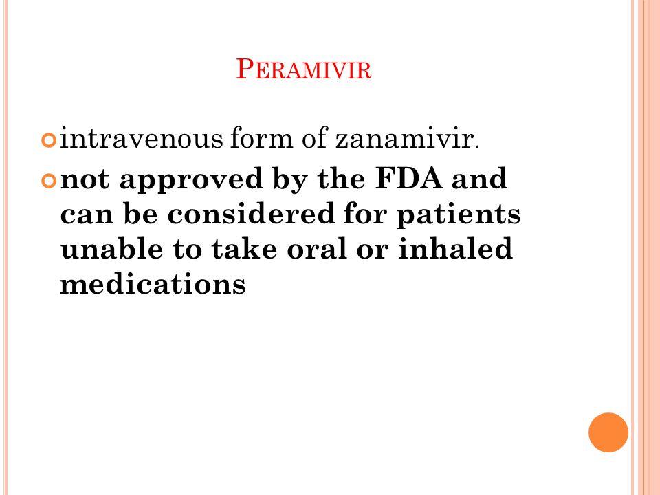 P ERAMIVIR intravenous form of zanamivir.