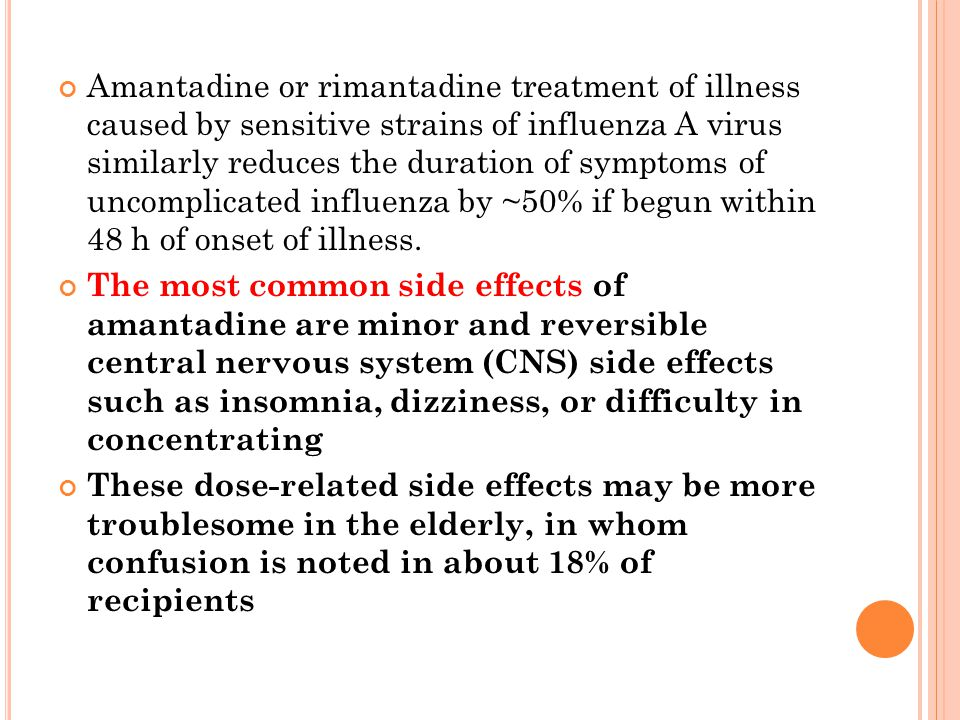 Amantadine or rimantadine treatment of illness caused by sensitive strains of influenza A virus similarly reduces the duration of symptoms of uncomplicated influenza by ~50% if begun within 48 h of onset of illness.