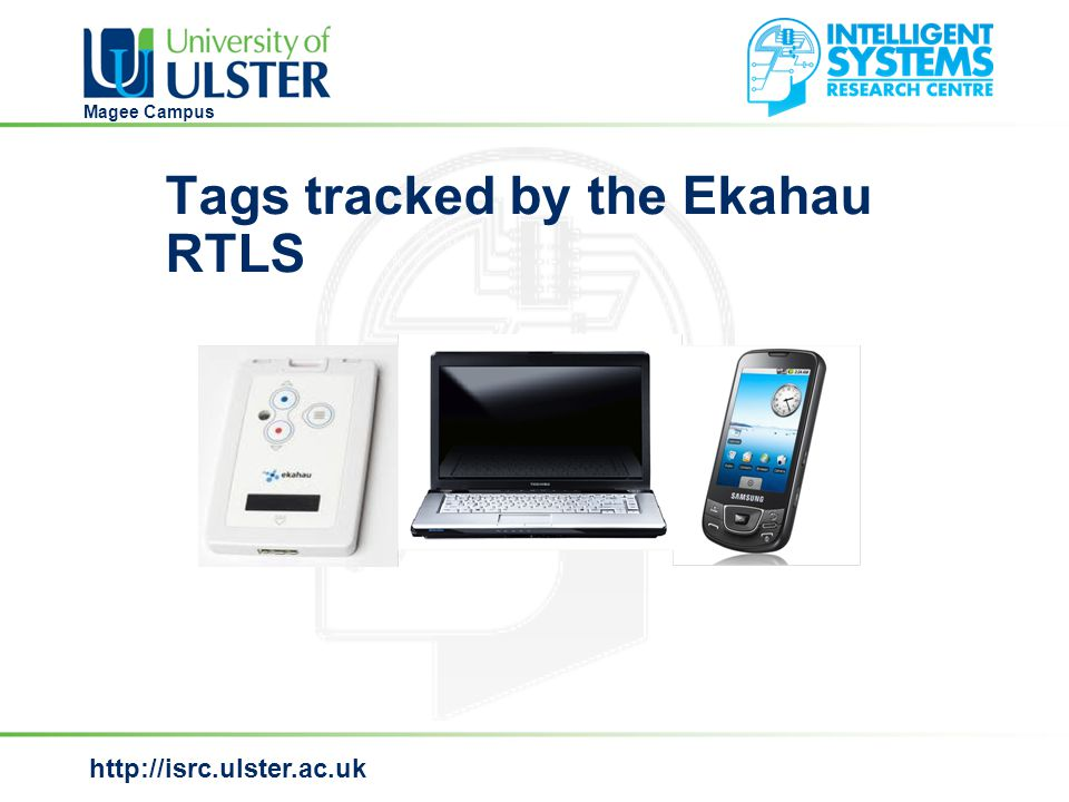 http://isrc.ulster.ac.uk Magee Campus Tags tracked by the Ekahau RTLS