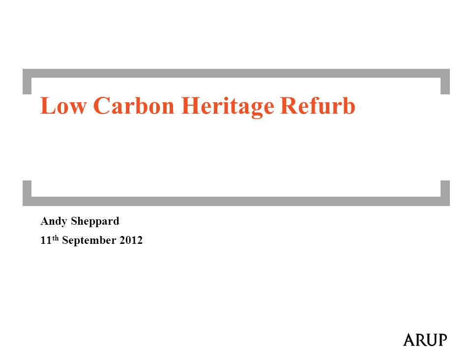 Andy Sheppard 11 th September 2012 Low Carbon Heritage Refurb