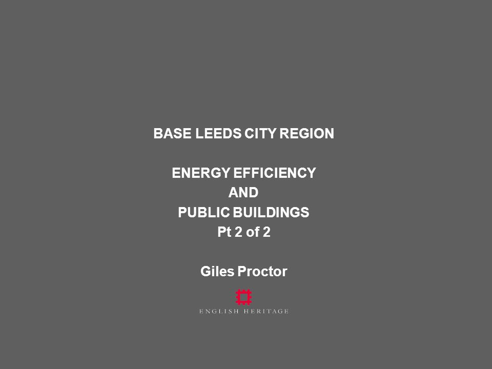 BASE LEEDS CITY REGION ENERGY EFFICIENCY AND PUBLIC BUILDINGS Pt 2 of 2 Giles Proctor