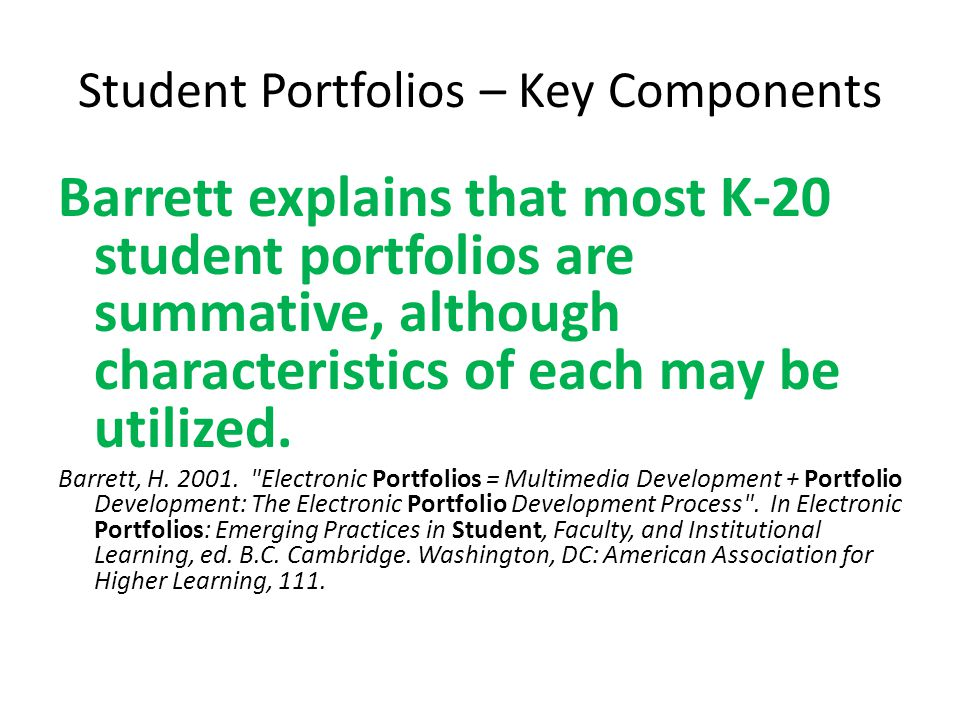 Student Portfolios – Key Components Barrett explains that most K-20 student portfolios are summative, although characteristics of each may be utilized.