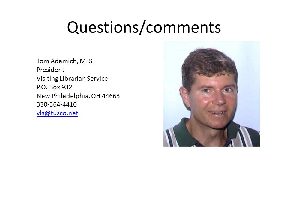 Questions/comments Tom Adamich, MLS President Visiting Librarian Service P.O.