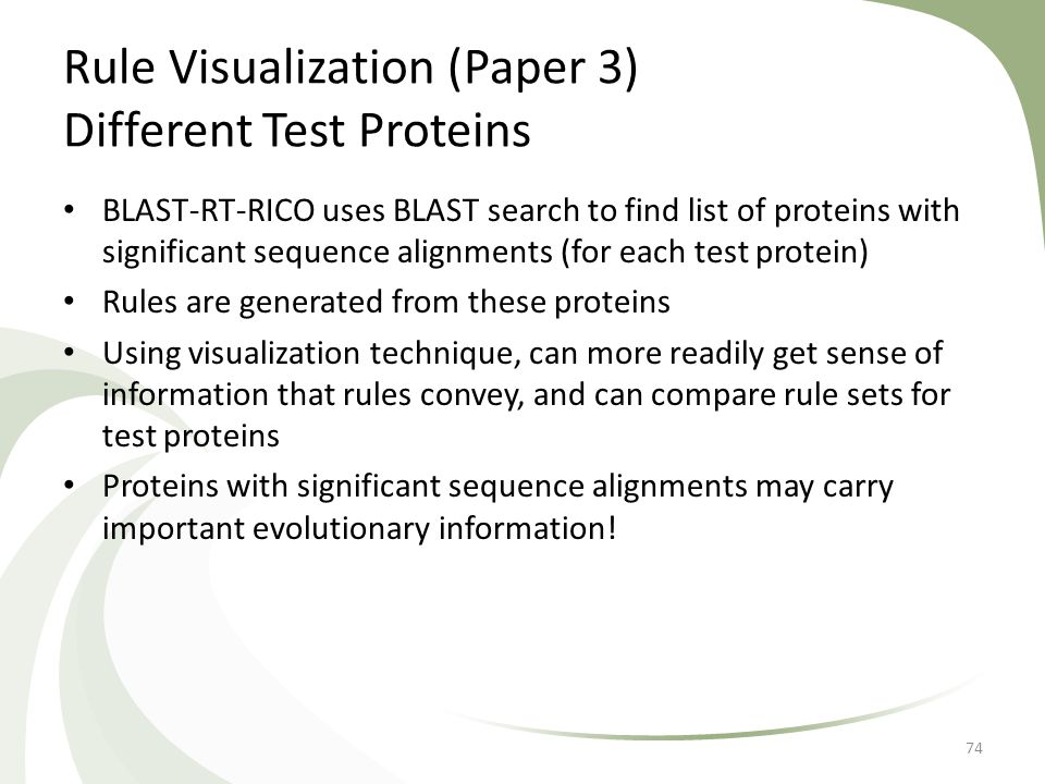 Rule Visualization (Paper 3) Different Test Proteins BLAST-RT-RICO uses BLAST search to find list of proteins with significant sequence alignments (fo