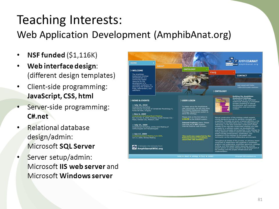 Teaching Interests: Web Application Development (AmphibAnat.org) NSF funded ($1,116K) Web interface design: (different design templates) Client-side p