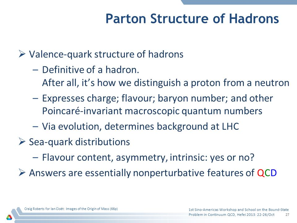 Parton Structure of Hadrons  Valence-quark structure of hadrons –Definitive of a hadron. After all, it's how we distinguish a proton from a neutron –