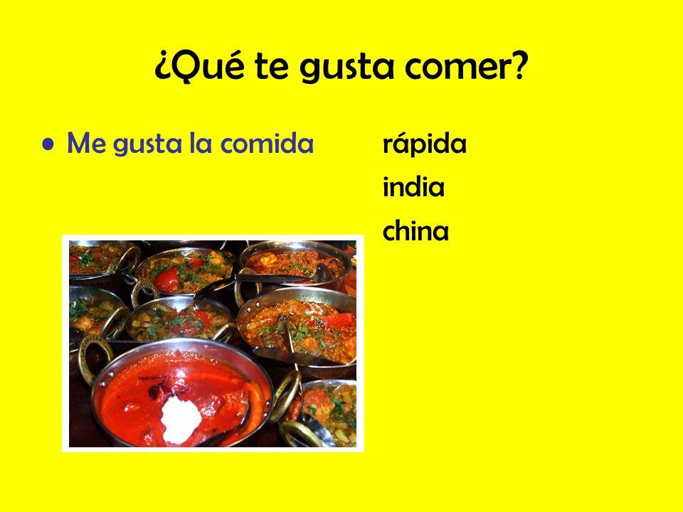 ¿Qué te gusta comer? Me gusta la comidarápida india china