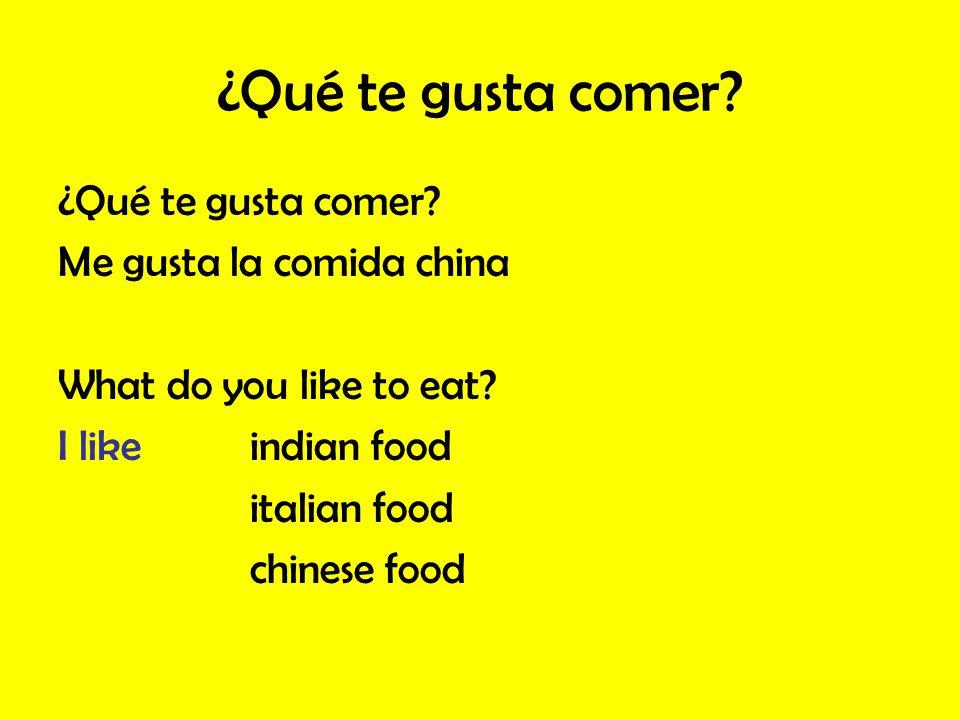 ¿Qué te gusta comer? Me gusta la comida china What do you like to eat? I likeindian food italian food chinese food