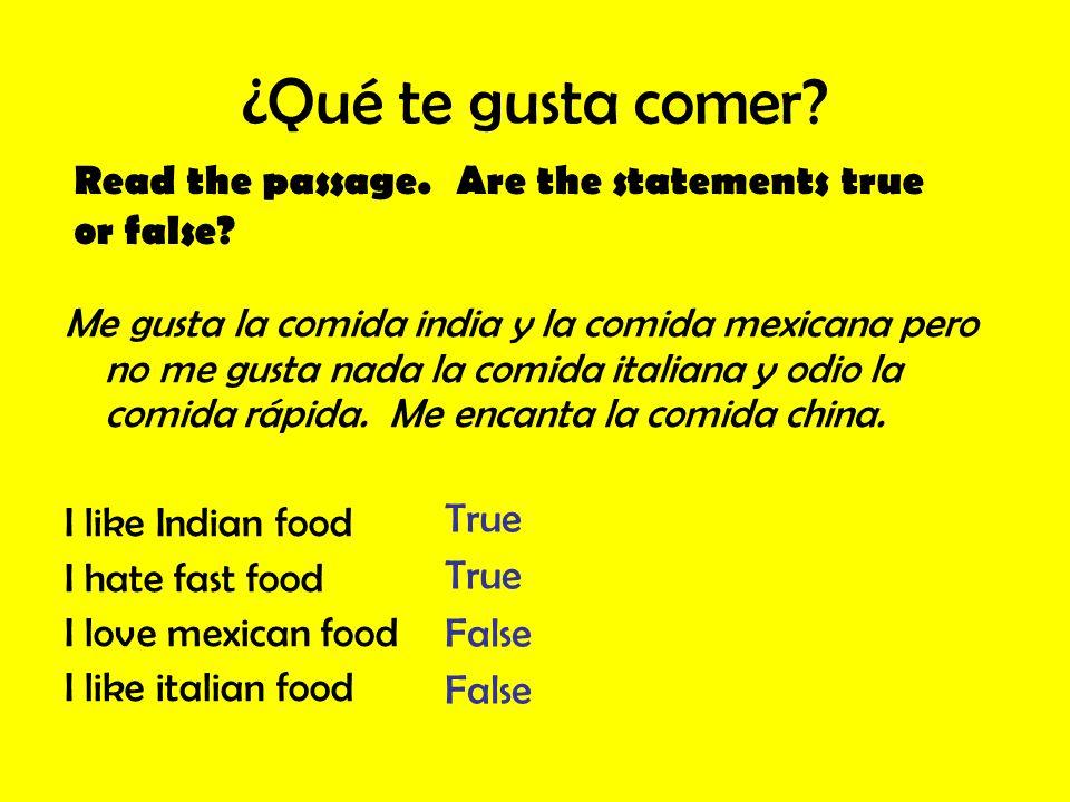 ¿Qué te gusta comer? Me gusta la comida india y la comida mexicana pero no me gusta nada la comida italiana y odio la comida rápida. Me encanta la com