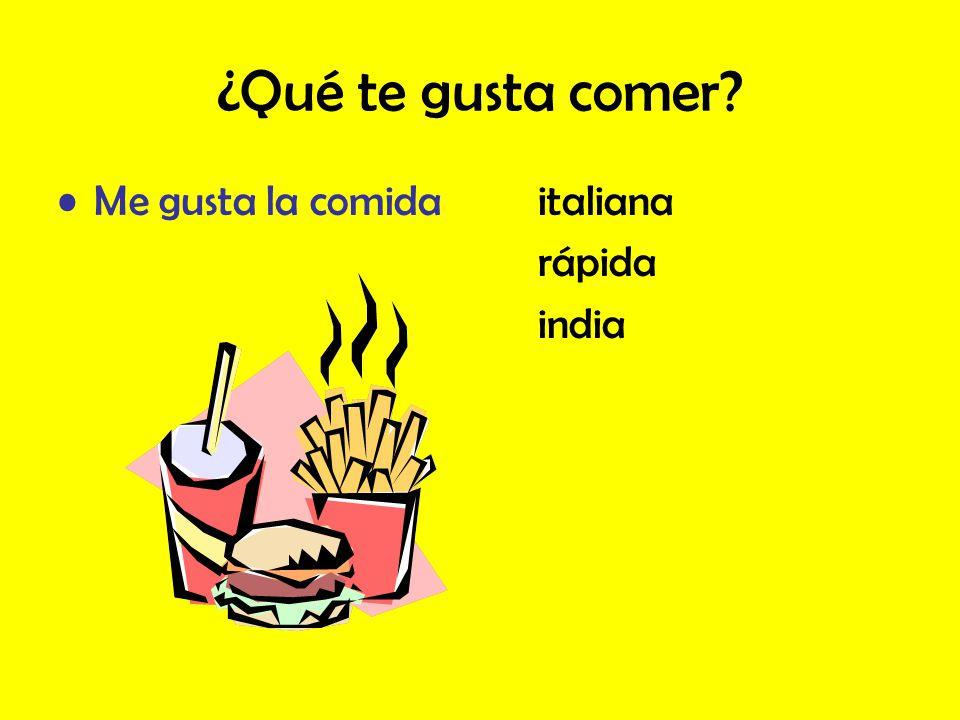¿Qué te gusta comer? Me gusta la comidaitaliana rápida india