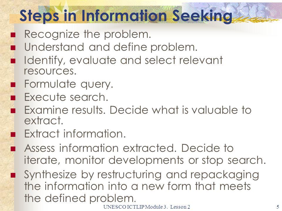 UNESCO ICTLIP Module 3. Lesson 25 Steps in Information Seeking Recognize the problem.