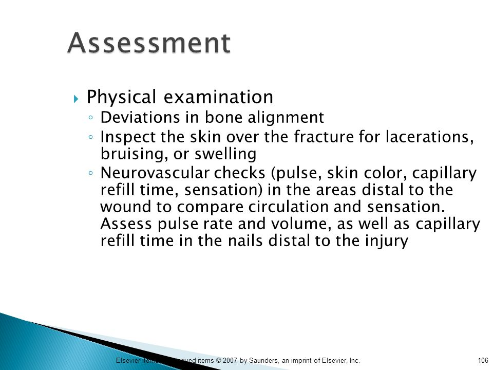 106Elsevier items and derived items © 2007 by Saunders, an imprint of Elsevier, Inc. Assessment  Physical examination ◦ Deviations in bone alignment