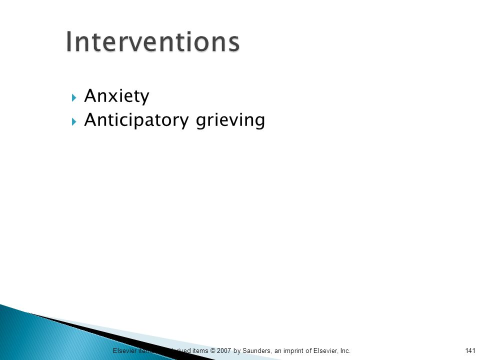 141Elsevier items and derived items © 2007 by Saunders, an imprint of Elsevier, Inc. Interventions  Anxiety  Anticipatory grieving
