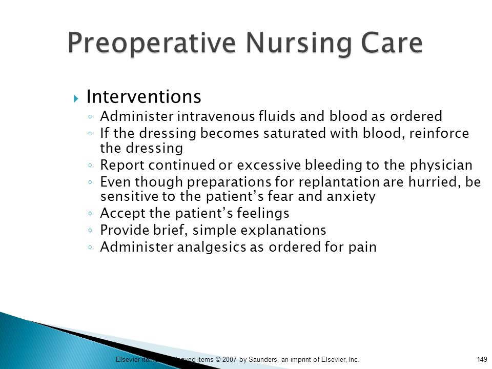 149Elsevier items and derived items © 2007 by Saunders, an imprint of Elsevier, Inc. Preoperative Nursing Care  Interventions ◦ Administer intravenou