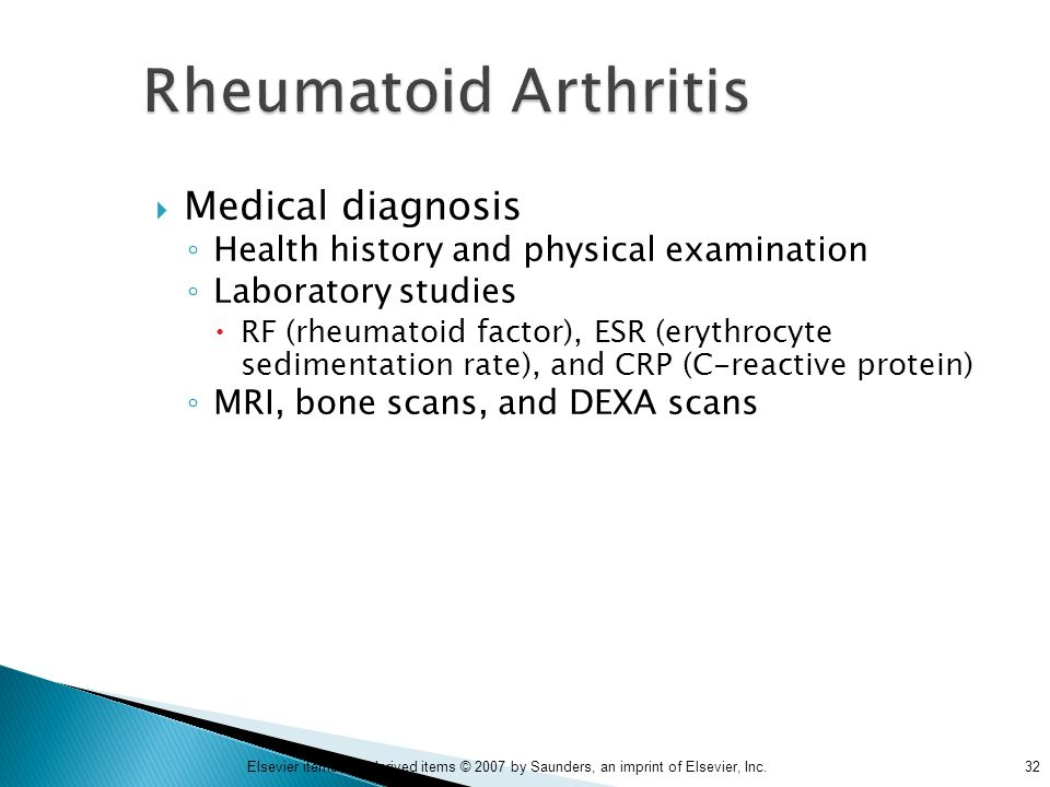 32Elsevier items and derived items © 2007 by Saunders, an imprint of Elsevier, Inc. Rheumatoid Arthritis  Medical diagnosis ◦ Health history and phys