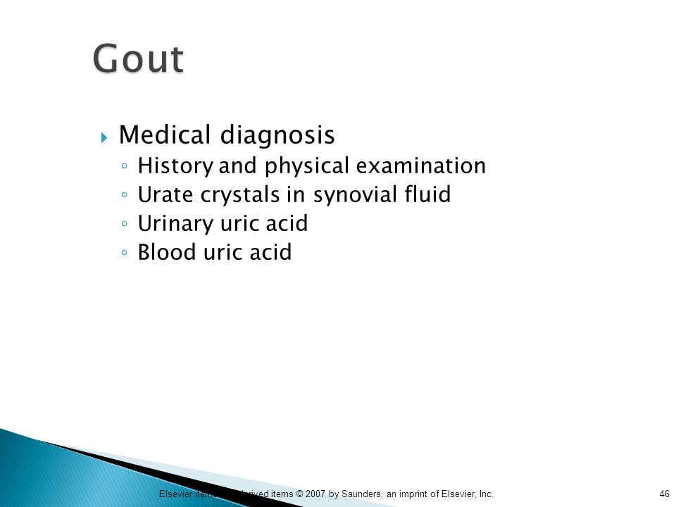 46Elsevier items and derived items © 2007 by Saunders, an imprint of Elsevier, Inc. Gout  Medical diagnosis ◦ History and physical examination ◦ Urat