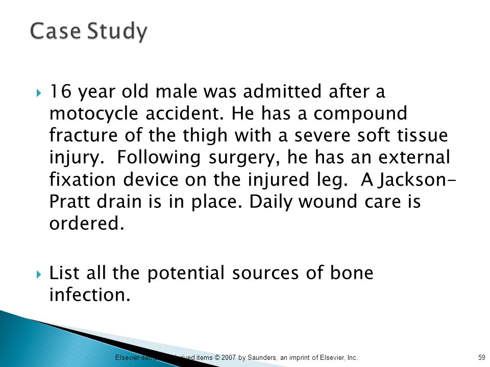 59Elsevier items and derived items © 2007 by Saunders, an imprint of Elsevier, Inc.  16 year old male was admitted after a motocycle accident. He has