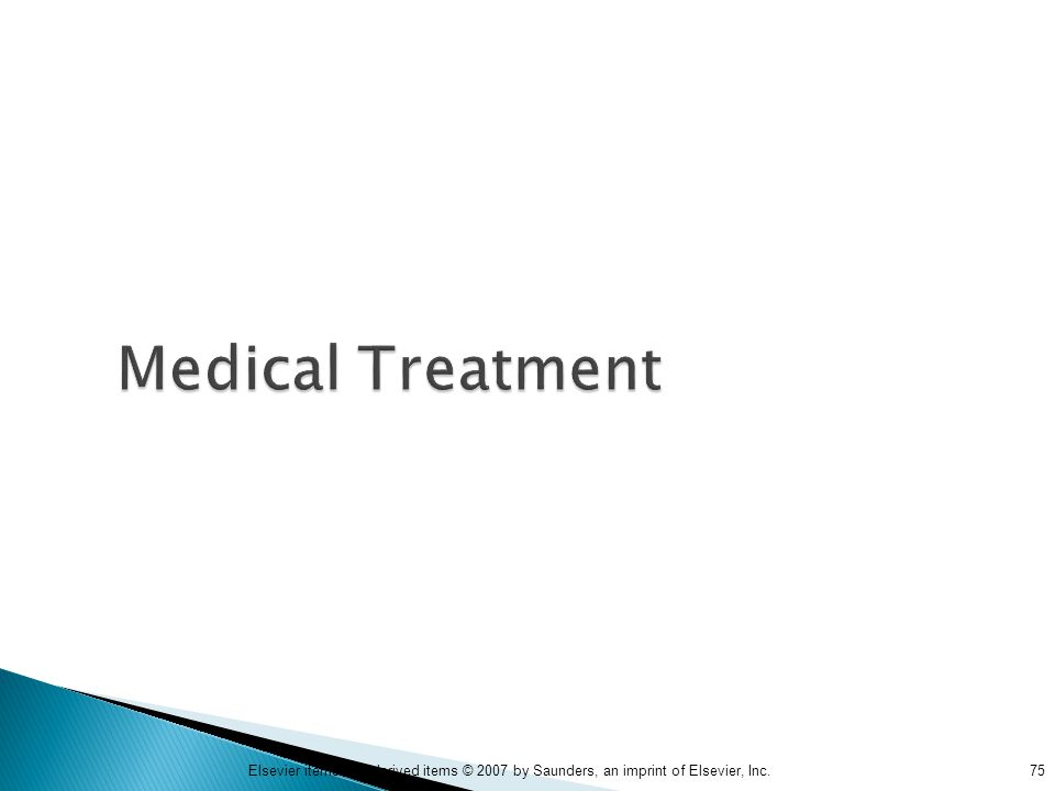 75Elsevier items and derived items © 2007 by Saunders, an imprint of Elsevier, Inc. Medical Treatment
