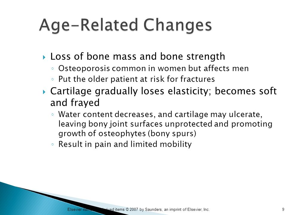 9Elsevier items and derived items © 2007 by Saunders, an imprint of Elsevier, Inc. Age-Related Changes  Loss of bone mass and bone strength ◦ Osteopo