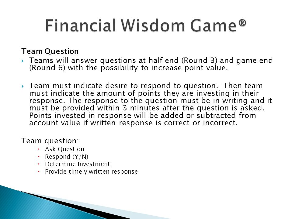 Team Question  Teams will answer questions at half end (Round 3) and game end (Round 6) with the possibility to increase point value.