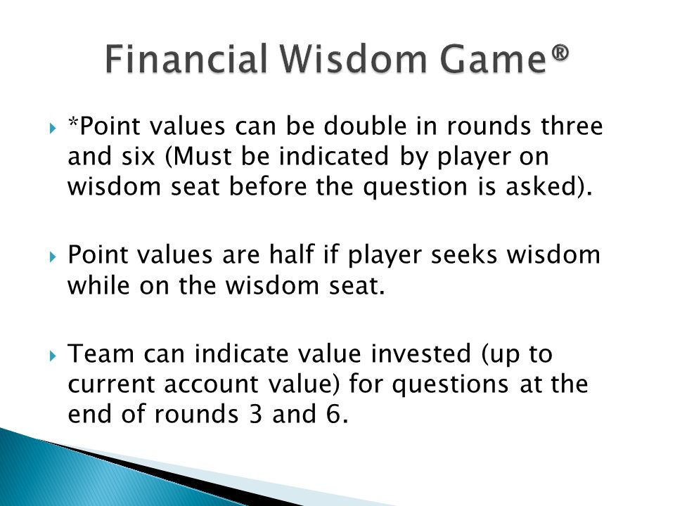  *Point values can be double in rounds three and six (Must be indicated by player on wisdom seat before the question is asked).