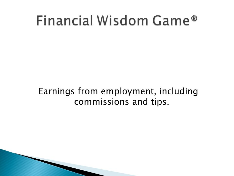 Earnings from employment, including commissions and tips.