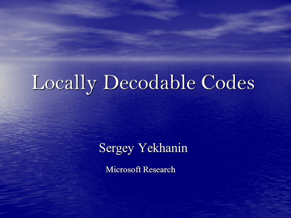 Locally Decodable Codes Sergey Yekhanin Microsoft Research
