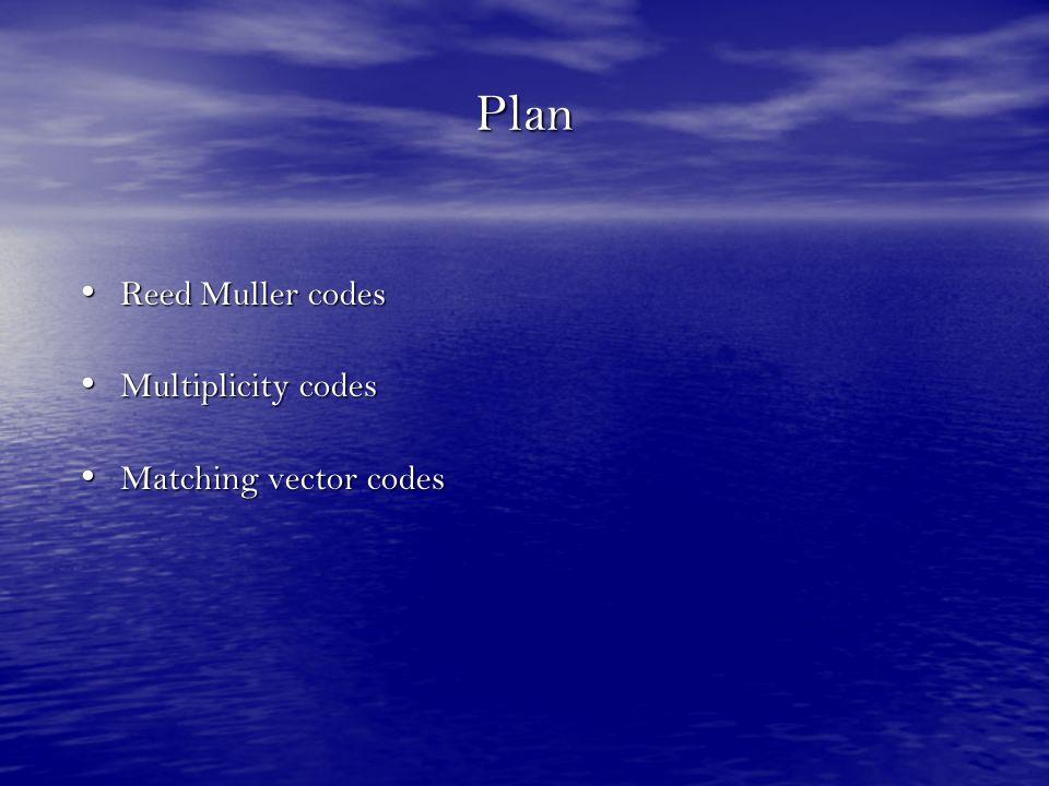 Plan Reed Muller codes Reed Muller codes Multiplicity codes Multiplicity codes Matching vector codes Matching vector codes