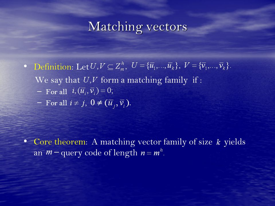 Matching vectors Definition: Let We say that form a matching family if : – – For all Core theorem: A matching vector family of size yields an query co
