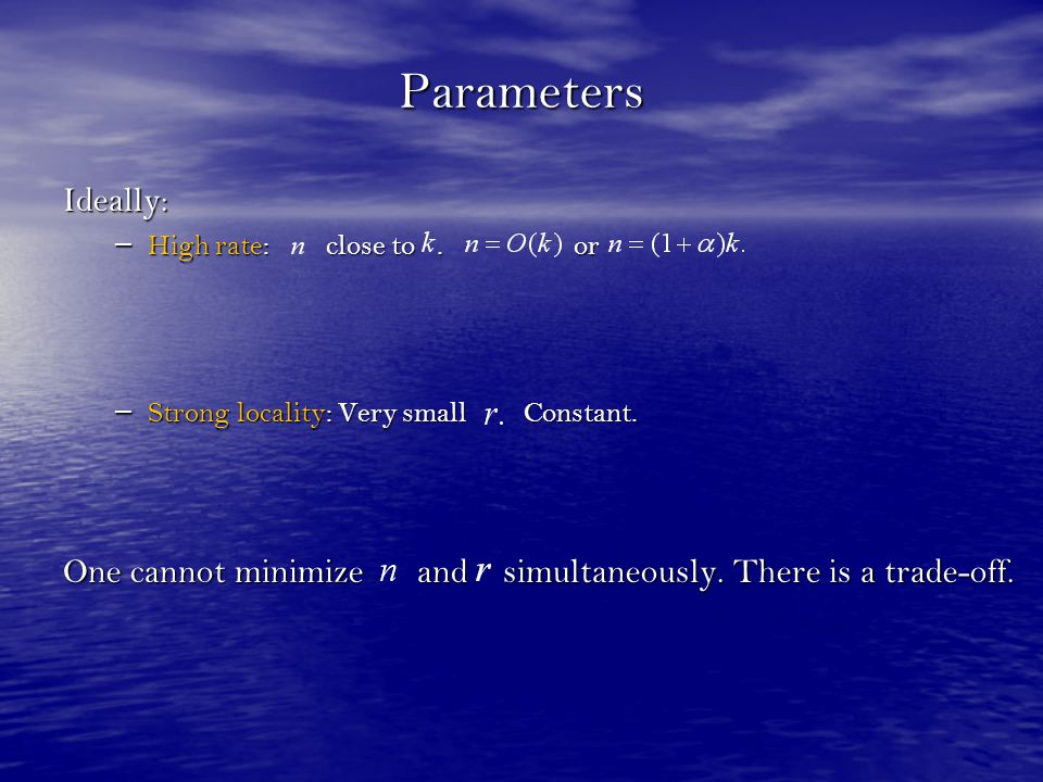 Parameters Ideally: – High rate: close to.or – Strong locality: Very small Constant.