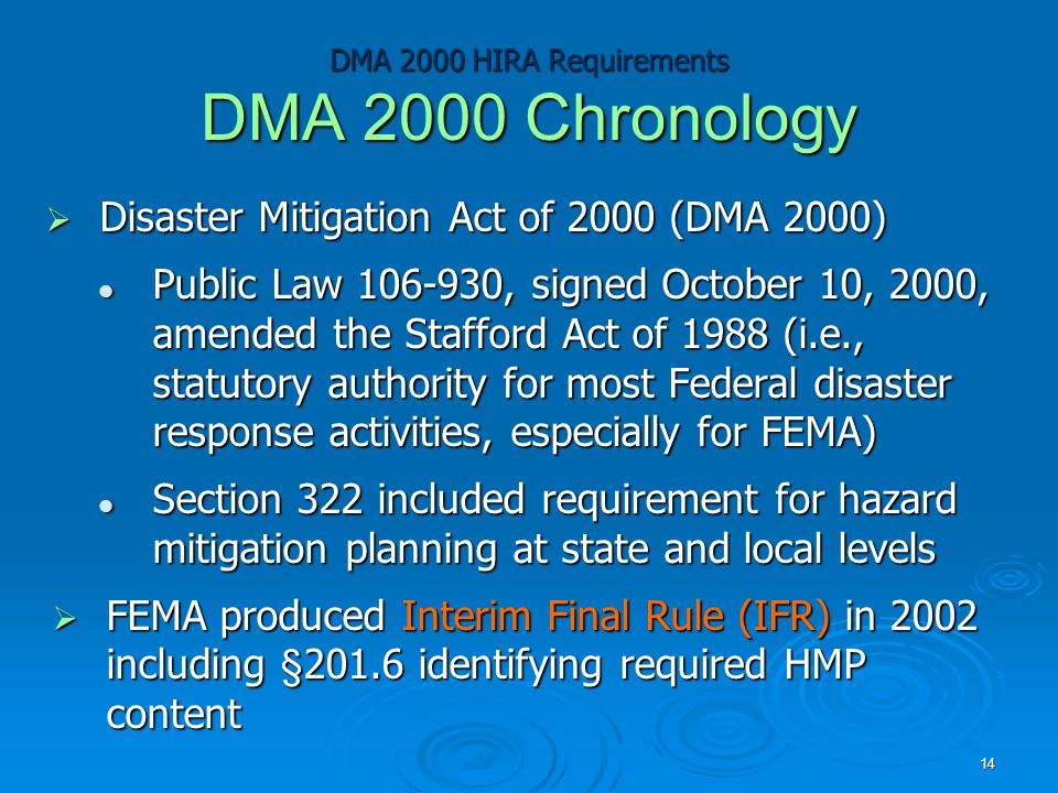DMA 2000 HIRA Requirements DMA 2000 Chronology  Disaster Mitigation Act of 2000 (DMA 2000) Public Law 106-930, signed October 10, 2000, amended the S
