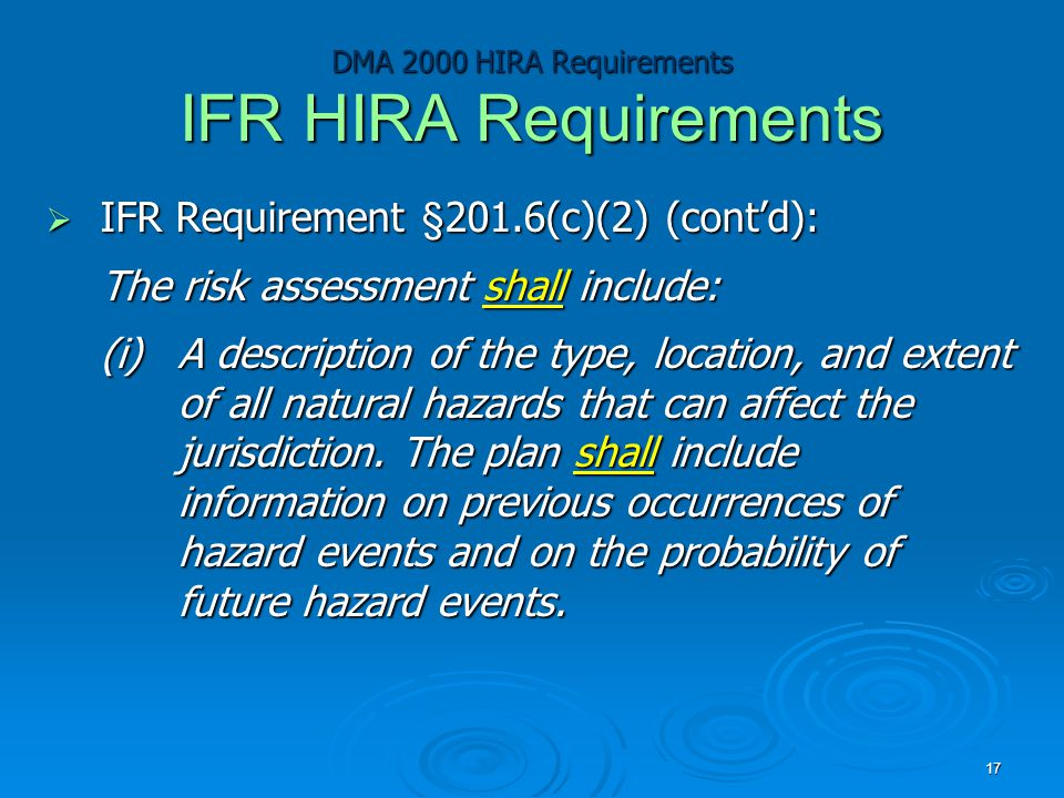 DMA 2000 HIRA Requirements IFR HIRA Requirements  IFR Requirement §201.6(c)(2) (cont'd): The risk assessment shall include: (i)A description of the type, location, and extent of all natural hazards that can affect the jurisdiction.