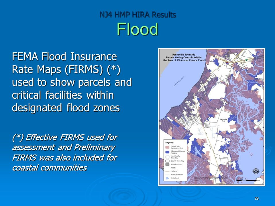 NJ4 HMP HIRA Results Flood FEMA Flood Insurance Rate Maps (FIRMS) (*) used to show parcels and critical facilities within designated flood zones (*) E