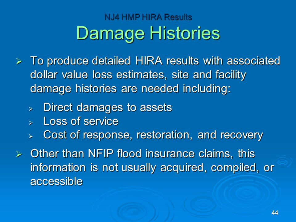  To produce detailed HIRA results with associated dollar value loss estimates, site and facility damage histories are needed including:  Direct dama