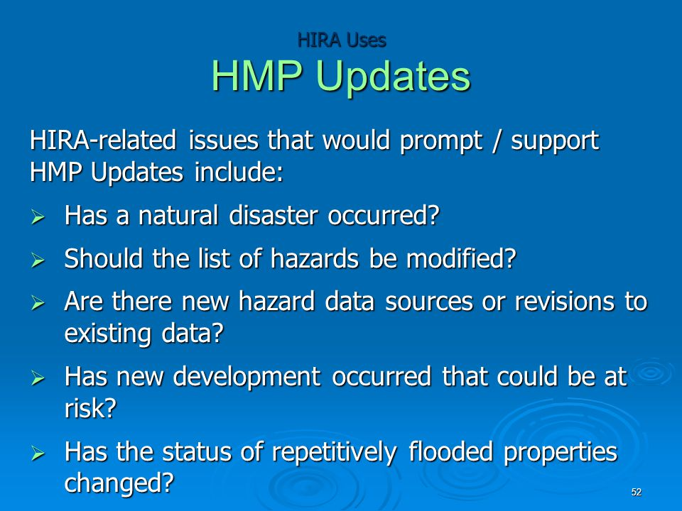 HIRA Uses HMP Updates HIRA-related issues that would prompt / support HMP Updates include:  Has a natural disaster occurred.