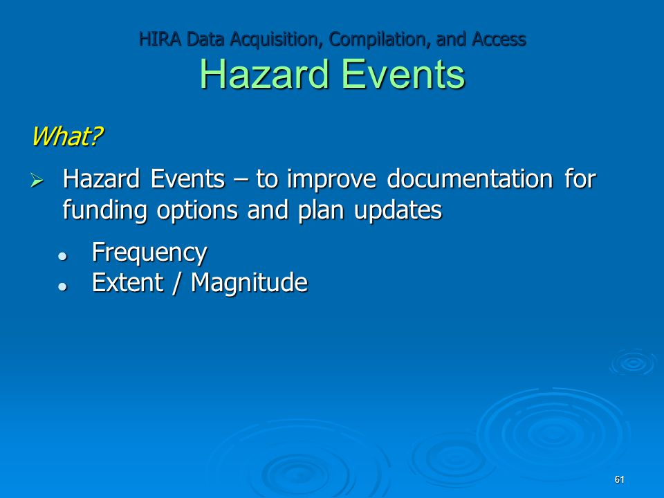HIRA Data Acquisition, Compilation, and Access Hazard Events What?  Hazard Events – to improve documentation for funding options and plan updates Fre
