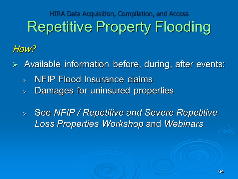 How?  Available information before, during, after events:  NFIP Flood Insurance claims  Damages for uninsured properties  See NFIP / Repetitive an