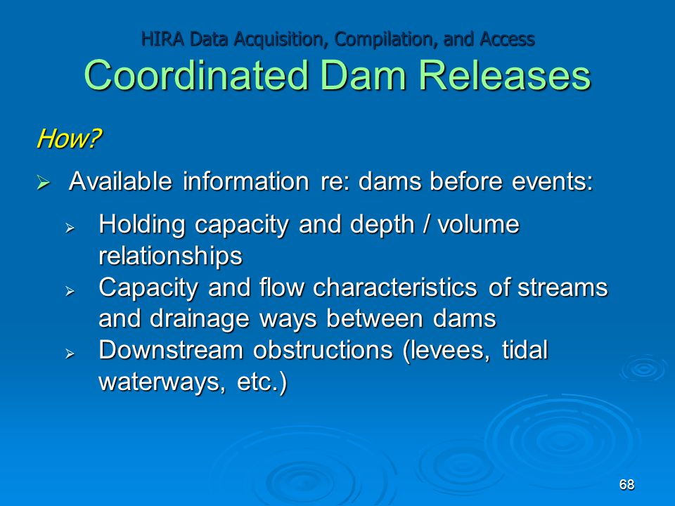 How?  Available information re: dams before events:  Holding capacity and depth / volume relationships  Capacity and flow characteristics of stream