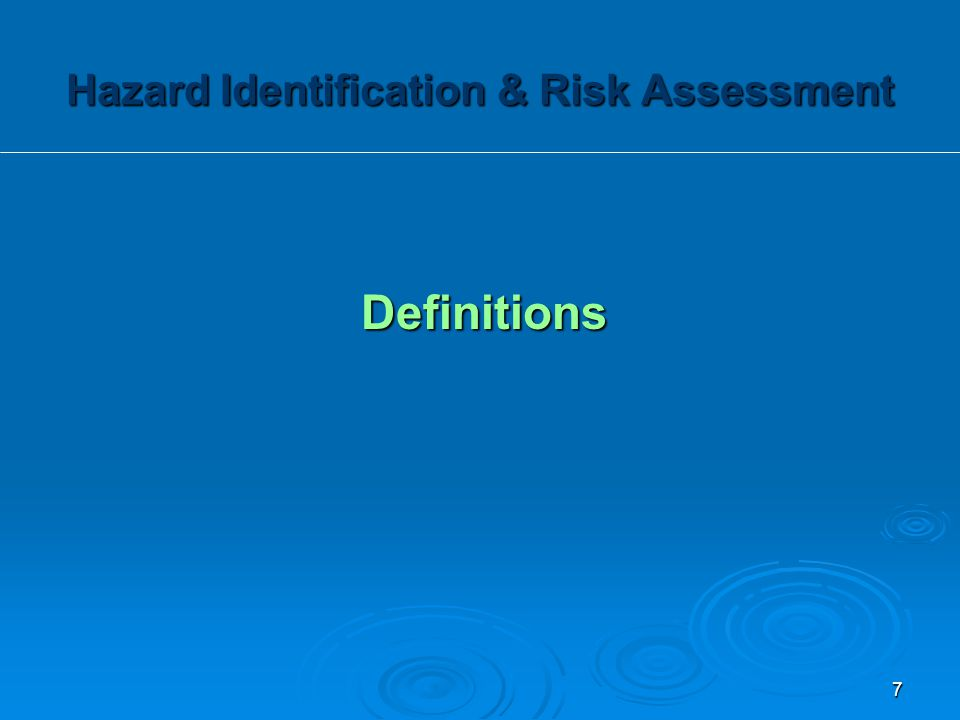 Definitions Hazard Identification & Risk Assessment 7